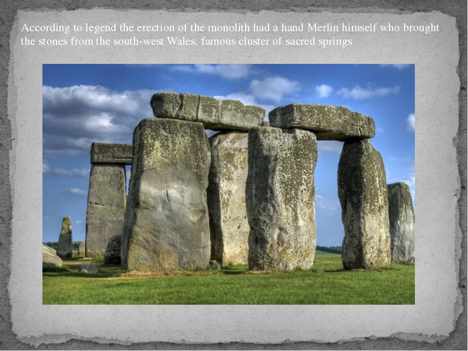 According to legend the erection of the monolith had a hand Merlin himself wh...