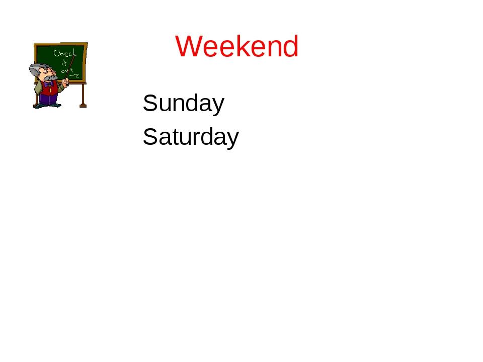 Weekend Sunday Saturday