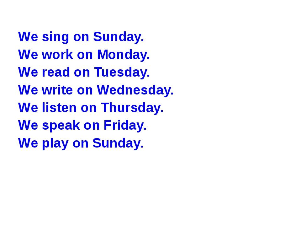 We sing on Sunday. We work on Monday. We read on Tuesday. We write on Wednesd...