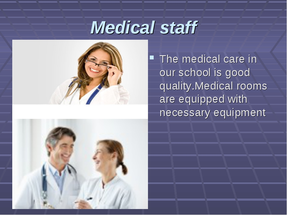 Medical staff The medical care in our school is good quality.Medical rooms ar