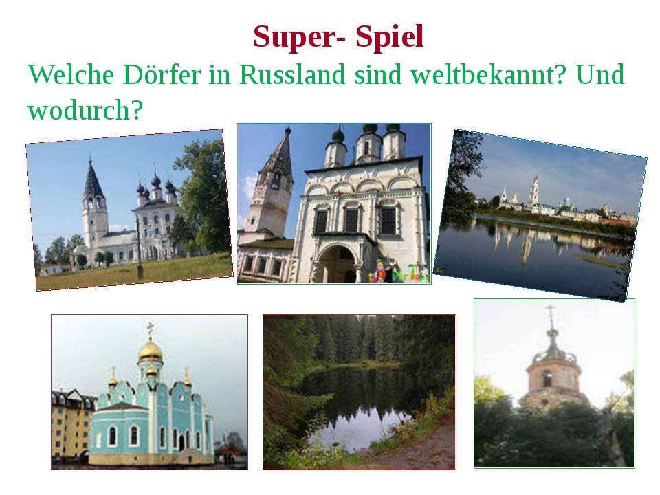 Super- Spiel Welche Dörfer in Russland sind weltbekannt? Und wodurch?