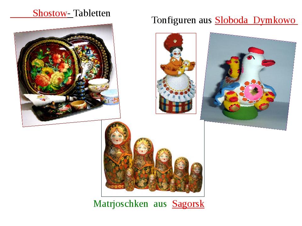 Shostow- Tabletten Tonfiguren aus Sloboda Dymkowo Matrjoschken aus Sagorsk