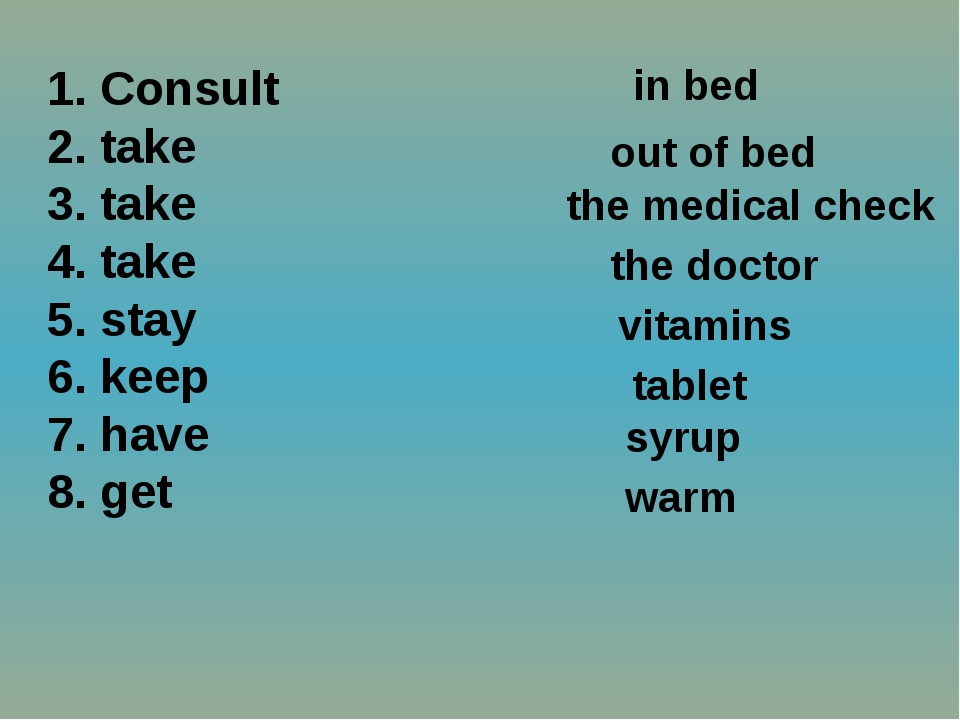 1. Consult 2. take 3. take 4. take 5. stay 6. keep 7. have 8. get in bed out...