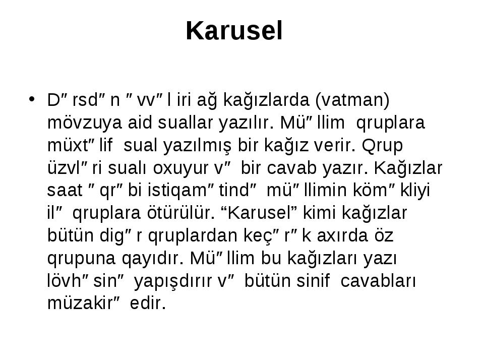 Karusel Dərsdən əvvəl iri ağ kağızlarda (vatman) mövzuya aid suallar yazılır....