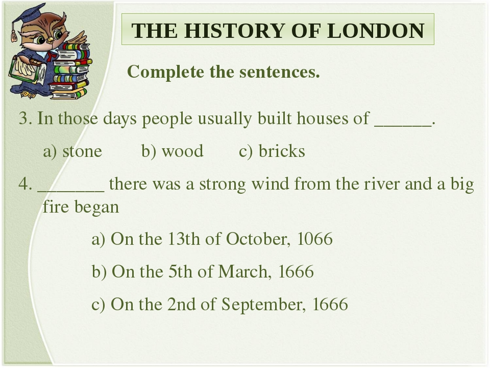 THE HISTORY OF LONDON Complete the sentences. 3. In those days people usually...