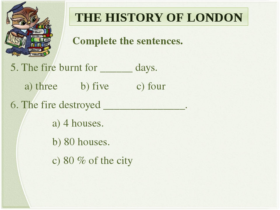 THE HISTORY OF LONDON Complete the sentences. 5. The fire burnt for ______ da...