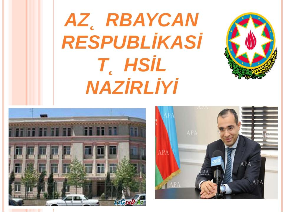 AZƏRBAYCAN RESPUBLİKASİ TƏHSİL NAZİRLİYİ