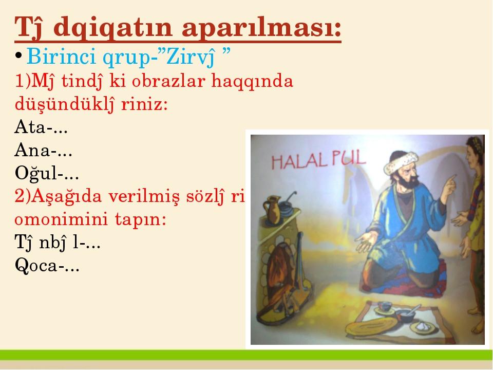 """Tədqiqatın aparılması: Birinci qrup-""""Zirvə"""" 1)Mətindəki obrazlar haqqında düş..."""