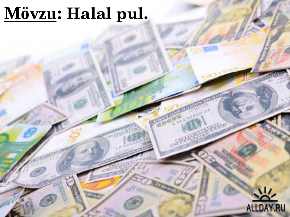 Mövzu: Halal pul.