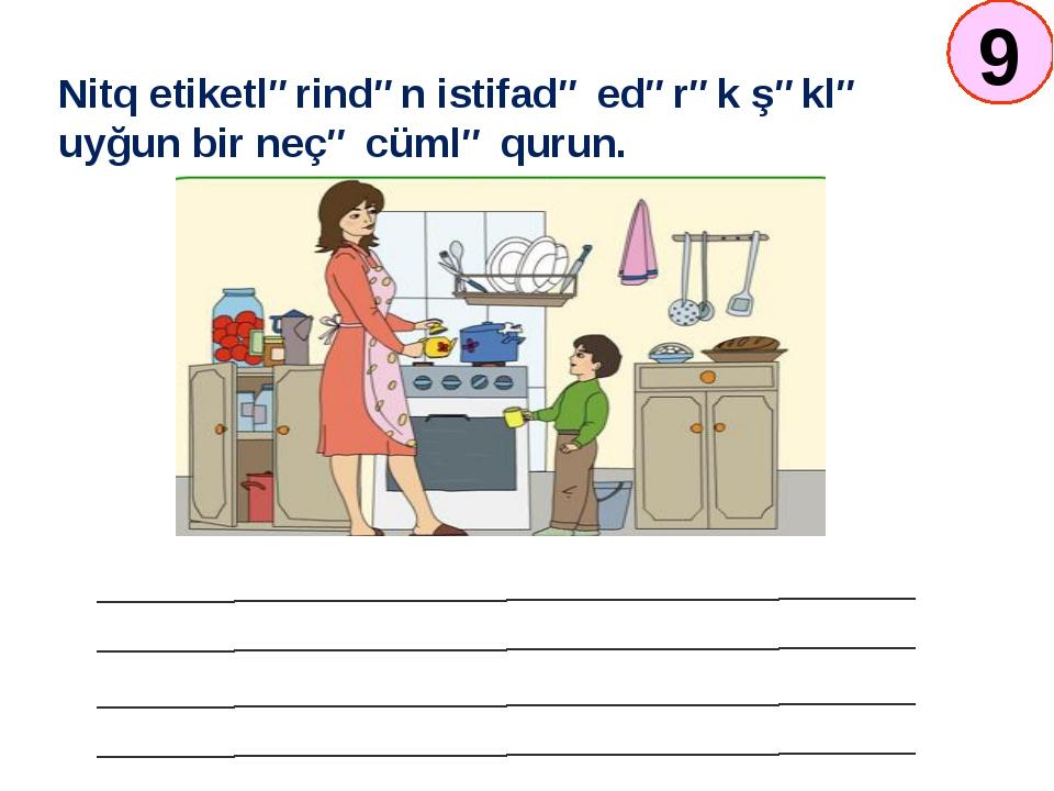 Nitq etiketlərindən istifadə edərək şəklə uyğun bir neçə cümlə qurun. 9