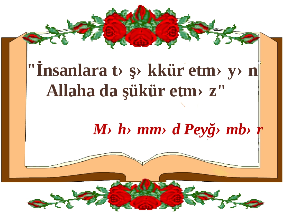 """""""İnsanlara təşəkkür etməyən Allaha da şükür etməz"""" Məhəmməd Peyğəmbər"""