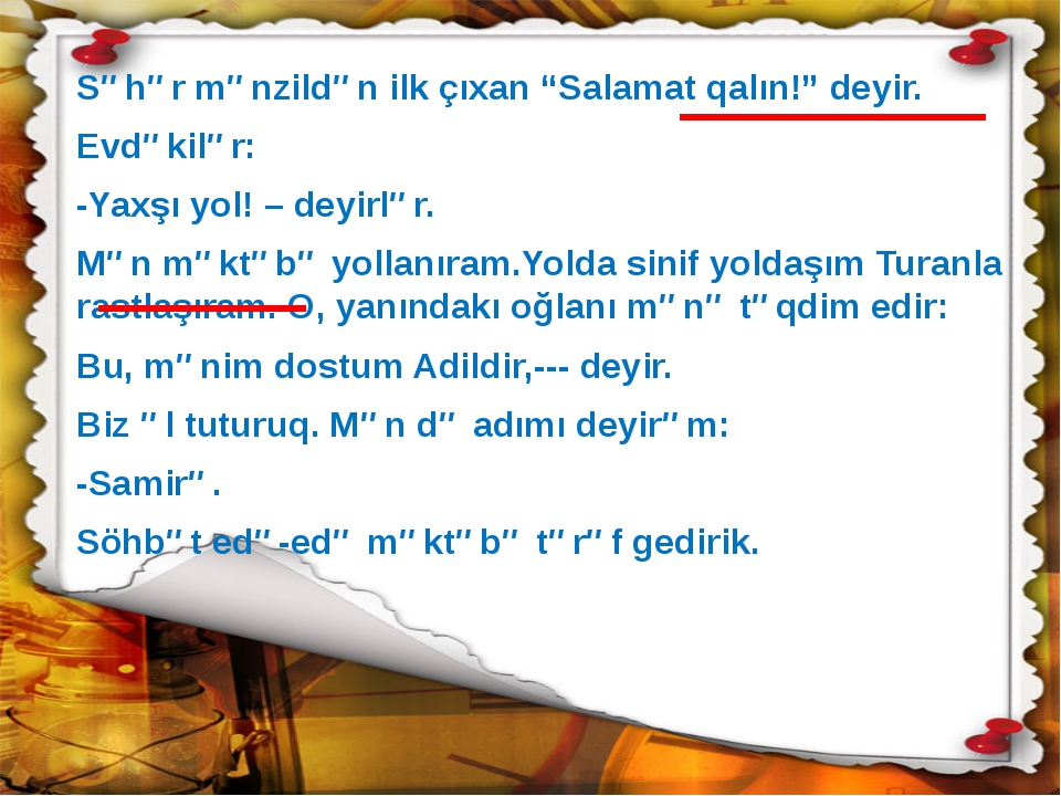 """Səhər mənzildən ilk çıxan """"Salamat qalın!"""" deyir. Evdəkilər: -Yaxşı yol! – de..."""