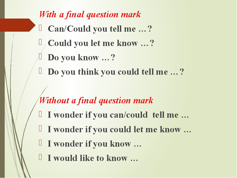 With a final question mark Can/Could you tell me …? Could you let me know …?...