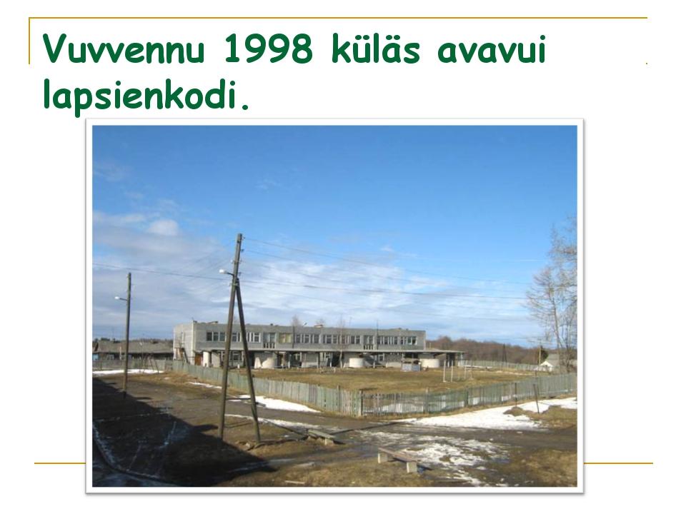 Vuvvennu 1998 küläs avavui lapsienkodi.