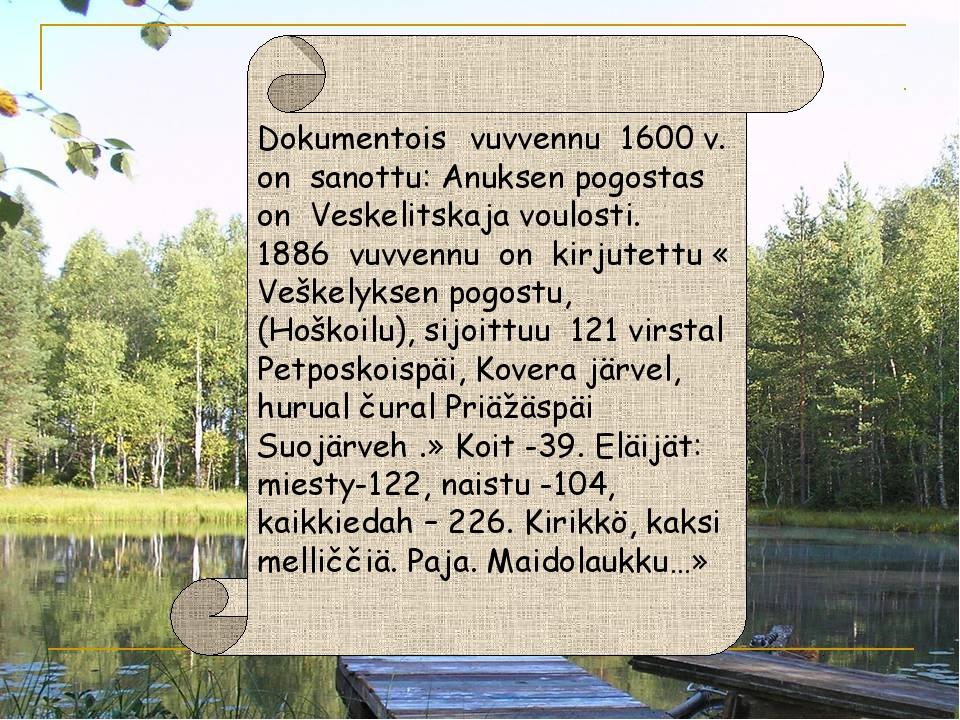 Dokumentois vuvvennu 1600 v. on sanottu: Anuksen pogostas on Veskelitskaja v...