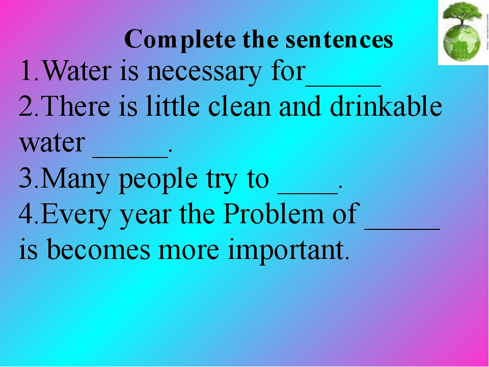 1.Water is necessary for_____ 2.There is little clean and drinkable water __...