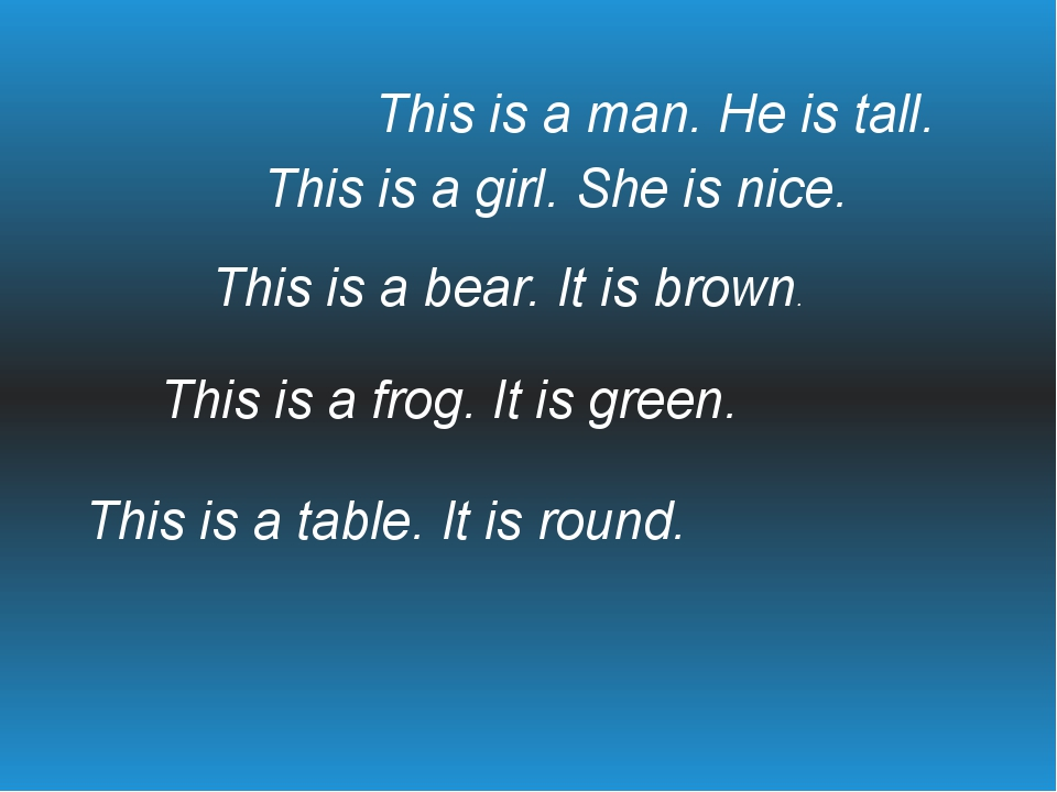 This is a man. He is tall. This is a girl. She is nice. This is a bear. It is...