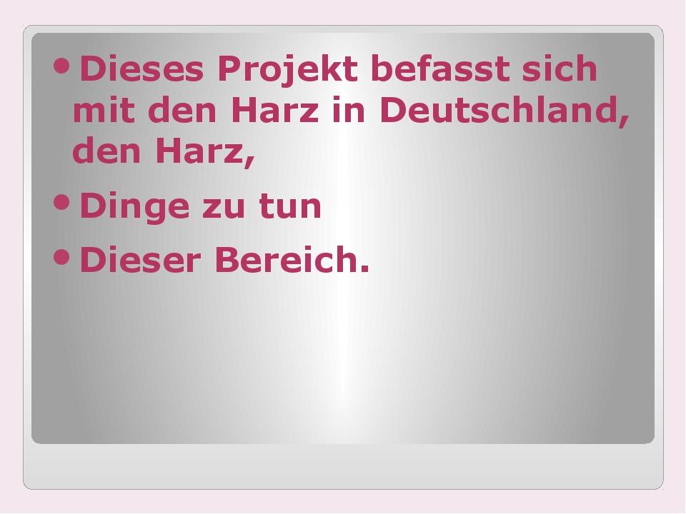Dieses Projekt befasst sich mit den Harz in Deutschland, den Harz, Dinge zu...