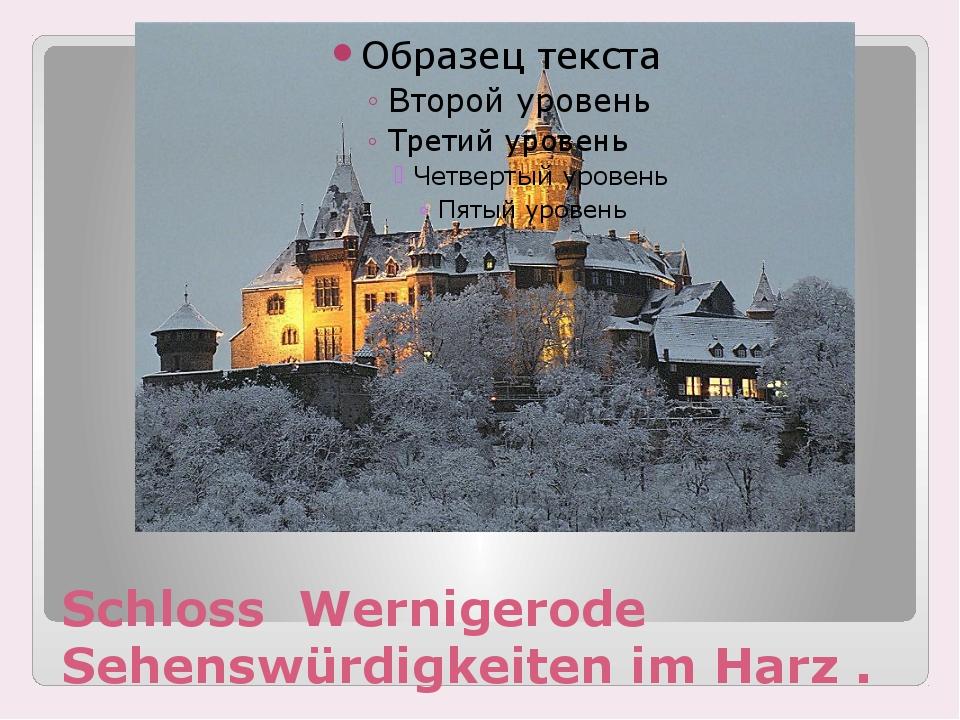 Schloss Wernigerode Sehenswürdigkeiten im Harz .