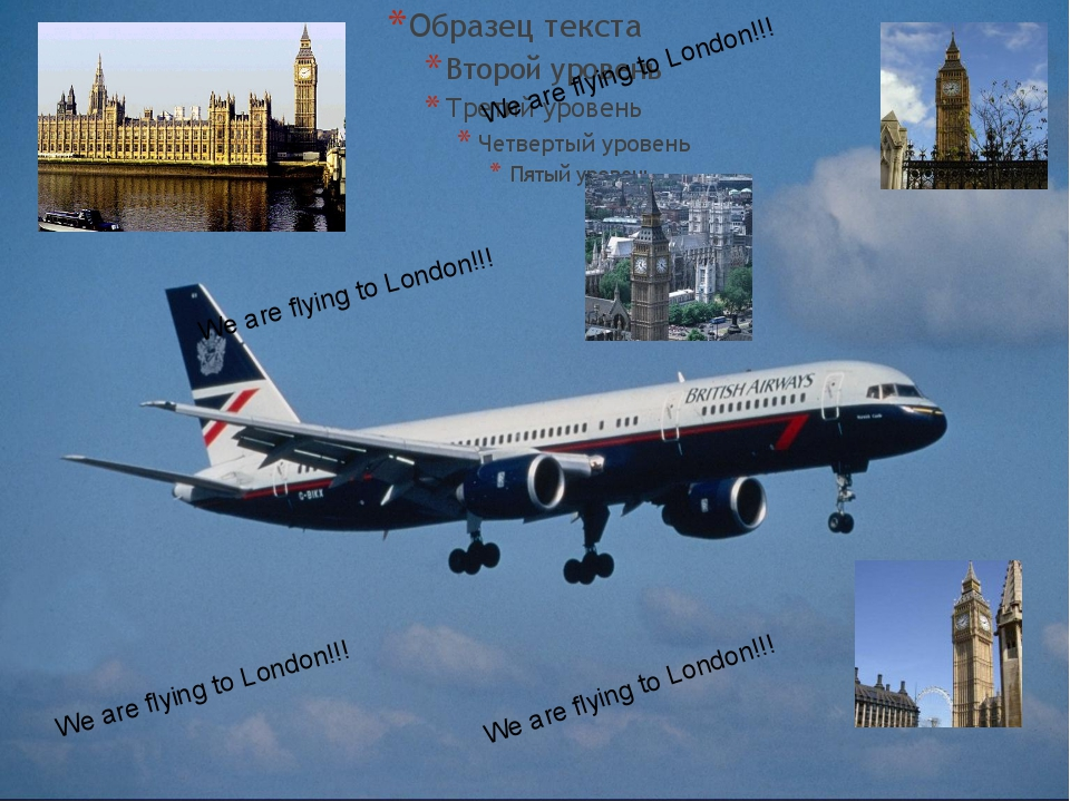 We are flying to London!!! We are flying to London!!! We are flying to Londo