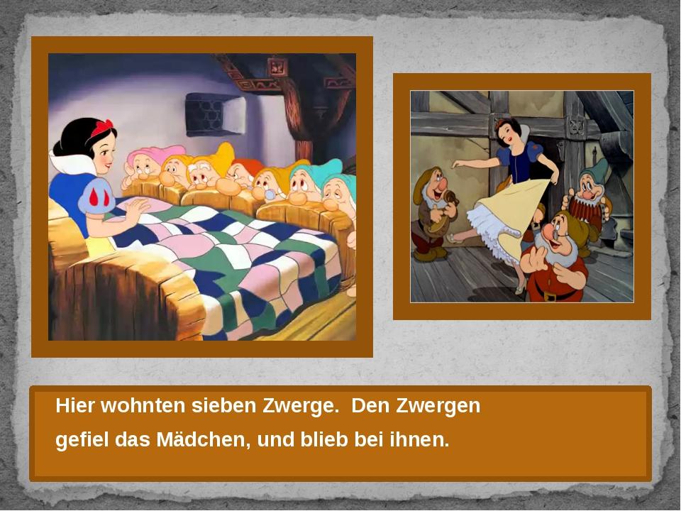 Hier wohnten sieben Zwerge. Den Zwergen gefiel das Mädchen, und blieb bei ih...