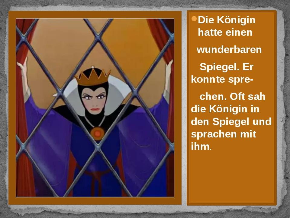 Die Königin hatte einen wunderbaren Spiegel. Er konnte spre- chen. Oft sah di...