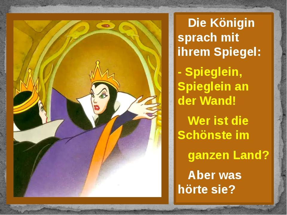 Die Königin sprach mit ihrem Spiegel: - Spieglein, Spieglein an der Wand! We...