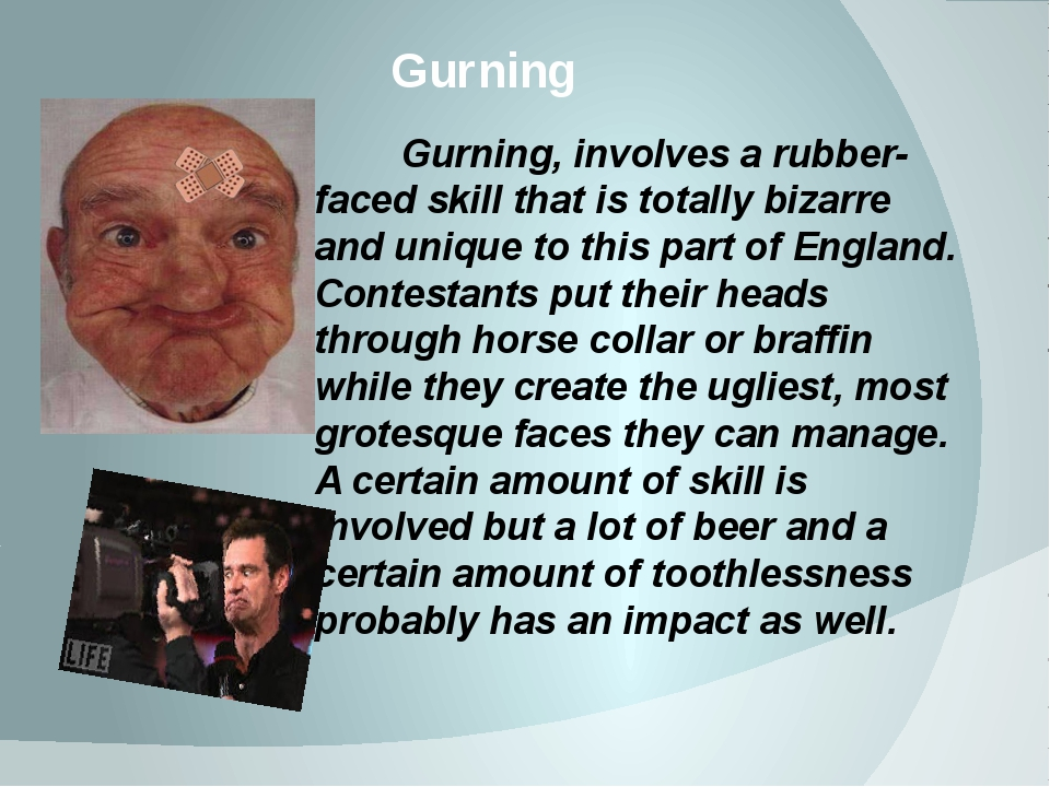 Gurning Gurning, involves a rubber-faced skill that is totally bizarre and un...