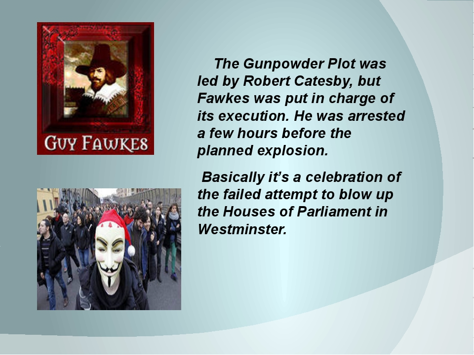 The Gunpowder Plot was led by Robert Catesby, but Fawkes was put in charge o...