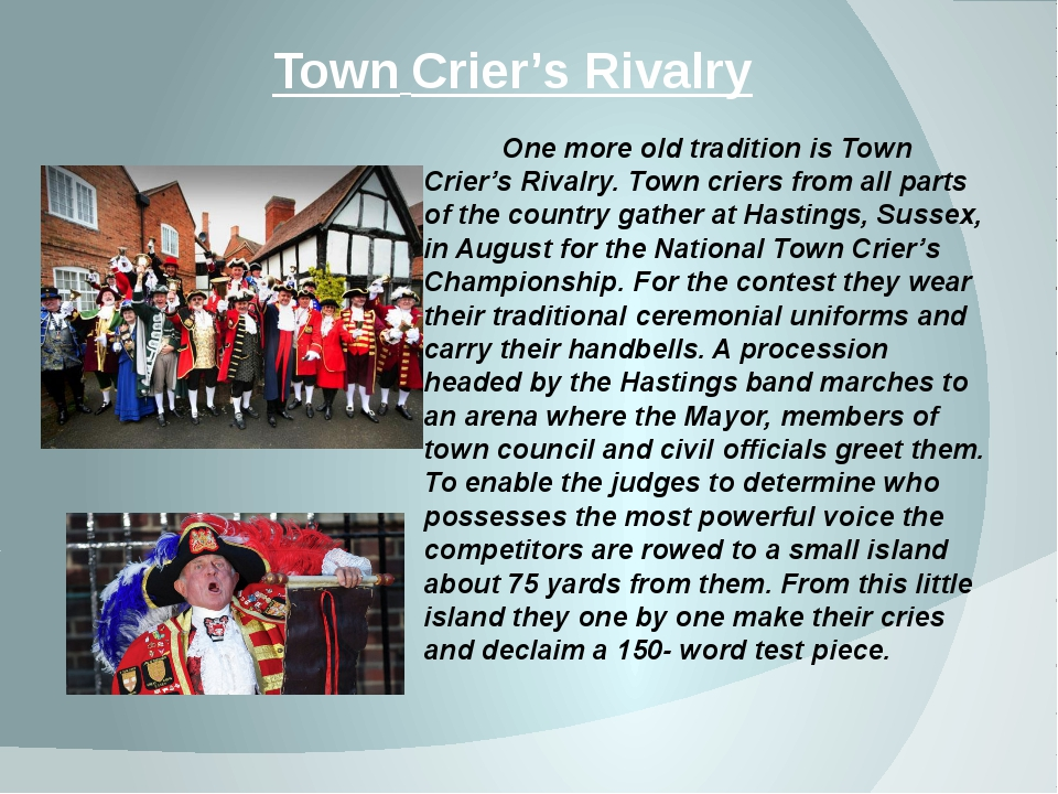 Town Crier's Rivalry One more old tradition is Town Crier's Rivalry. Town cri...