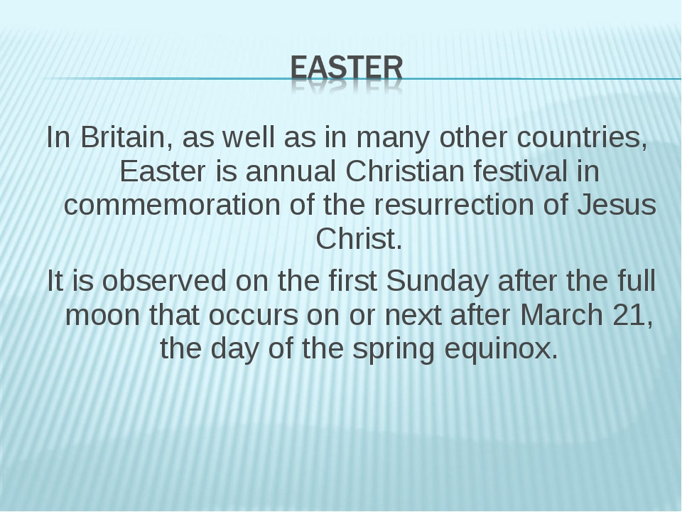 In Britain, as well as in many other countries, Easter is annual Christian fe...