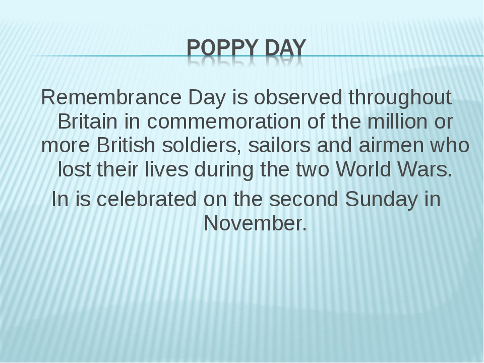 Remembrance Day is observed throughout Britain in commemoration of the millio...