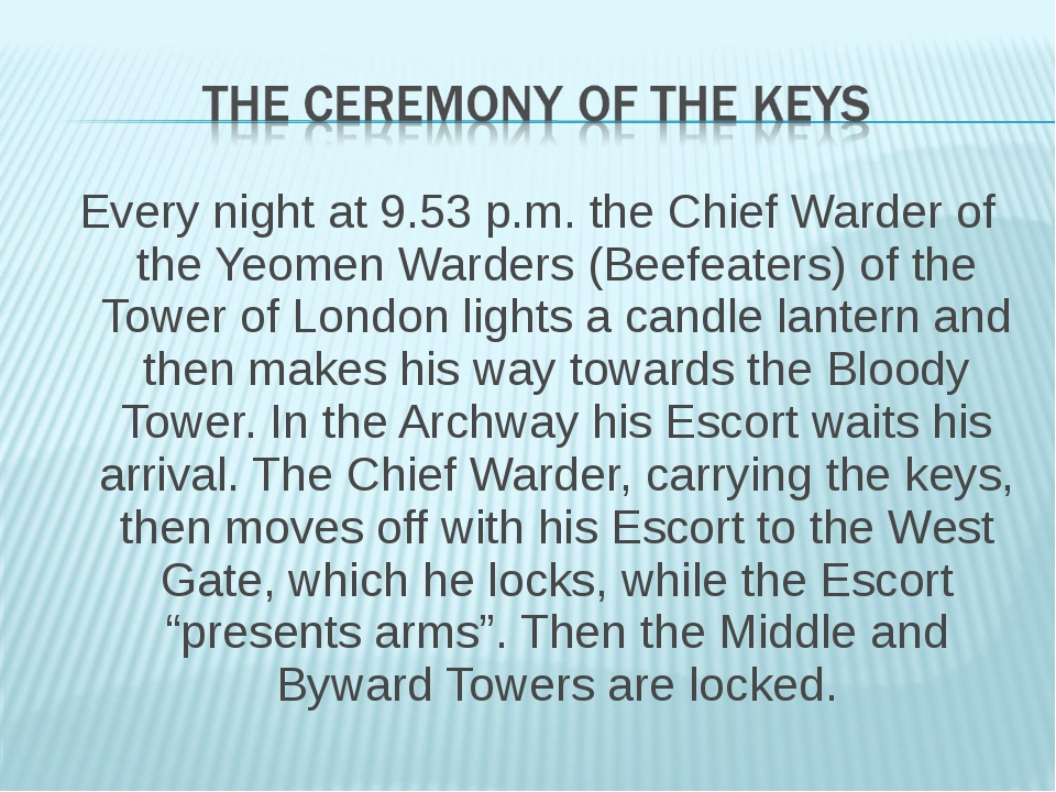 Every night at 9.53 p.m. the Chief Warder of the Yeomen Warders (Beefeaters)...