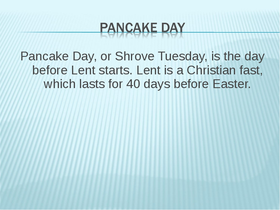 Pancake Day, or Shrove Tuesday, is the day before Lent starts. Lent is a Chri...
