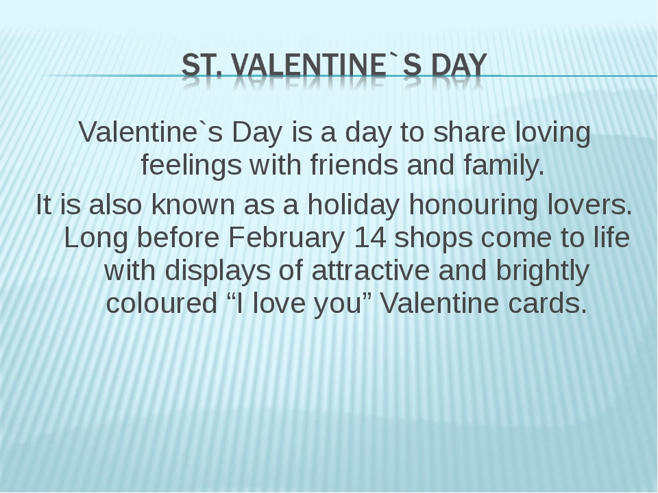 Valentine`s Day is a day to share loving feelings with friends and family. It...