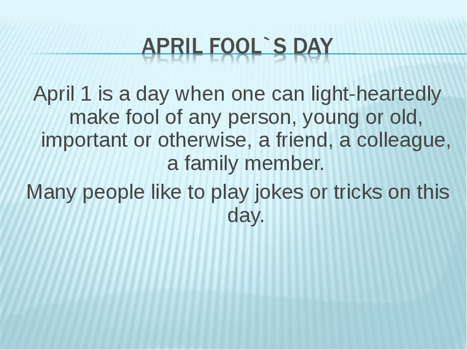 April 1 is a day when one can light-heartedly make fool of any person, young...