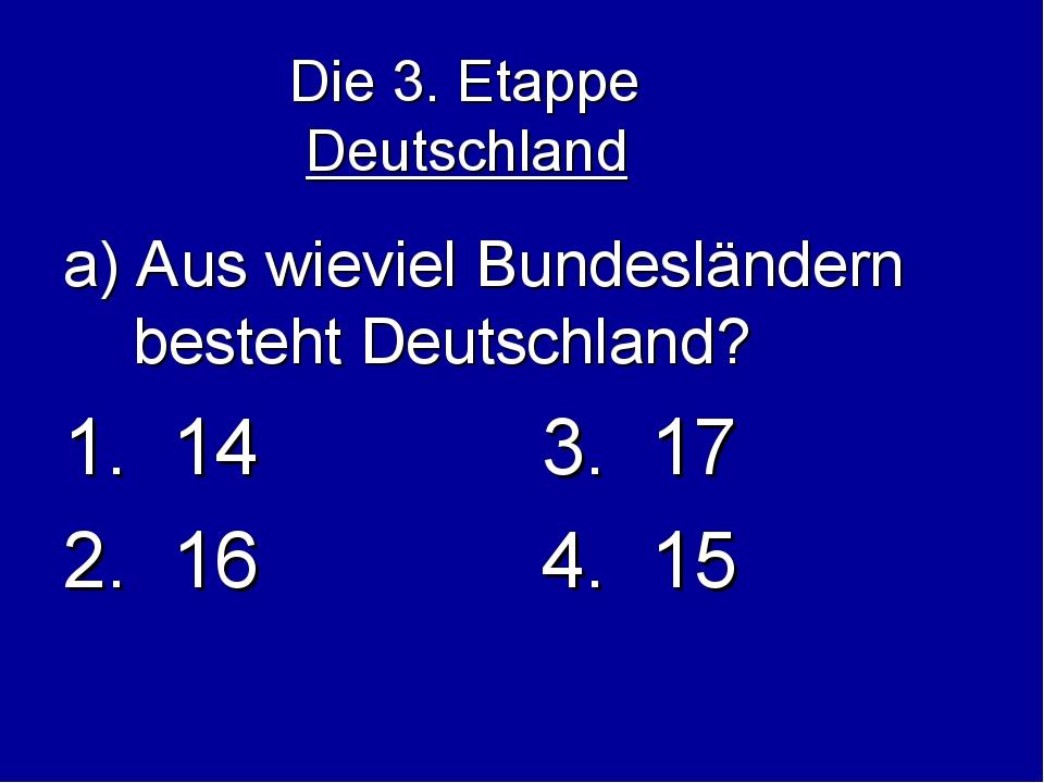 Die 3. Etappe Deutschland a) Aus wieviel Bundesländern besteht Deutschland?...