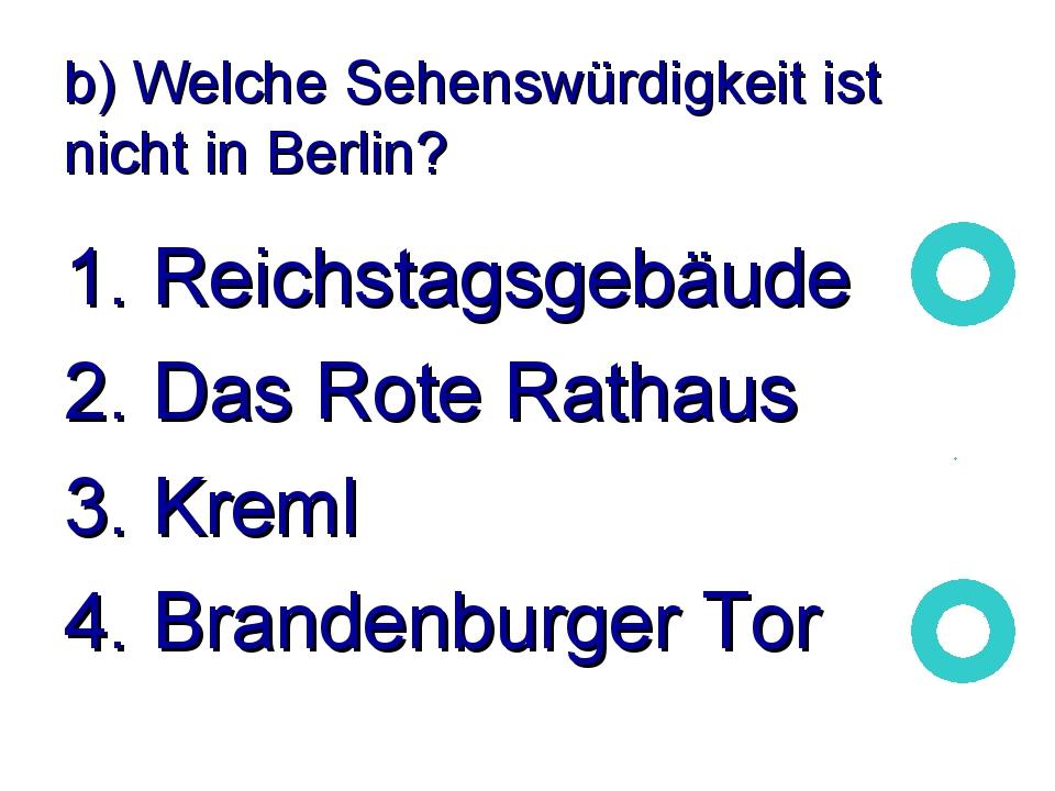 b) Welche Sehenswürdigkeit ist nicht in Berlin? 1. Reichstagsgebäude 2. Das R...