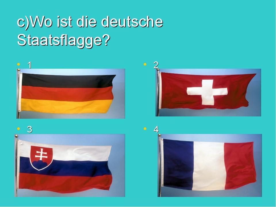 c)Wo ist die deutsche Staatsflagge? 1 2 3 4
