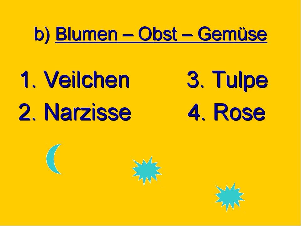 b) Blumen – Obst – Gemüse 1. Veilchen 3. Tulpe 2. Narzisse 4. Rose