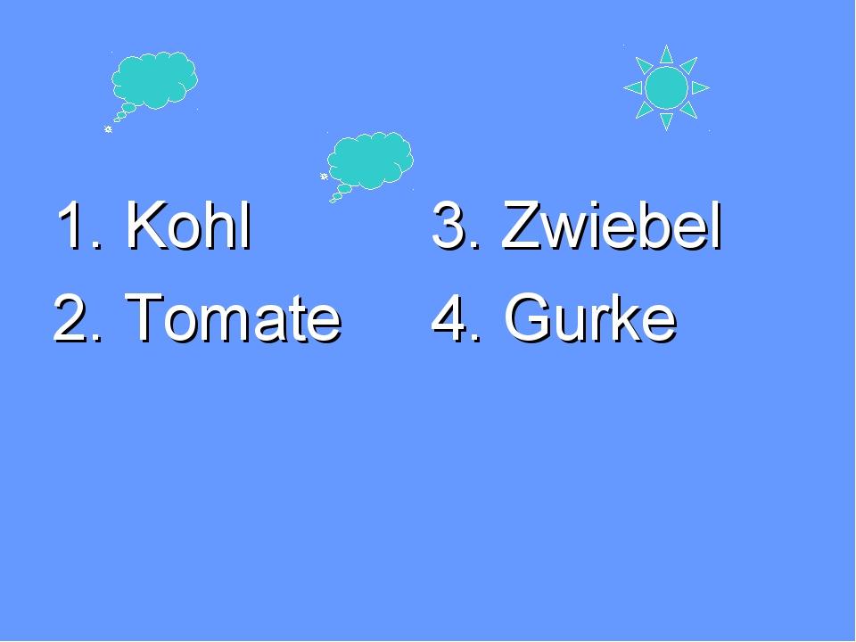1. Kohl 3. Zwiebel 2. Tomate 4. Gurke