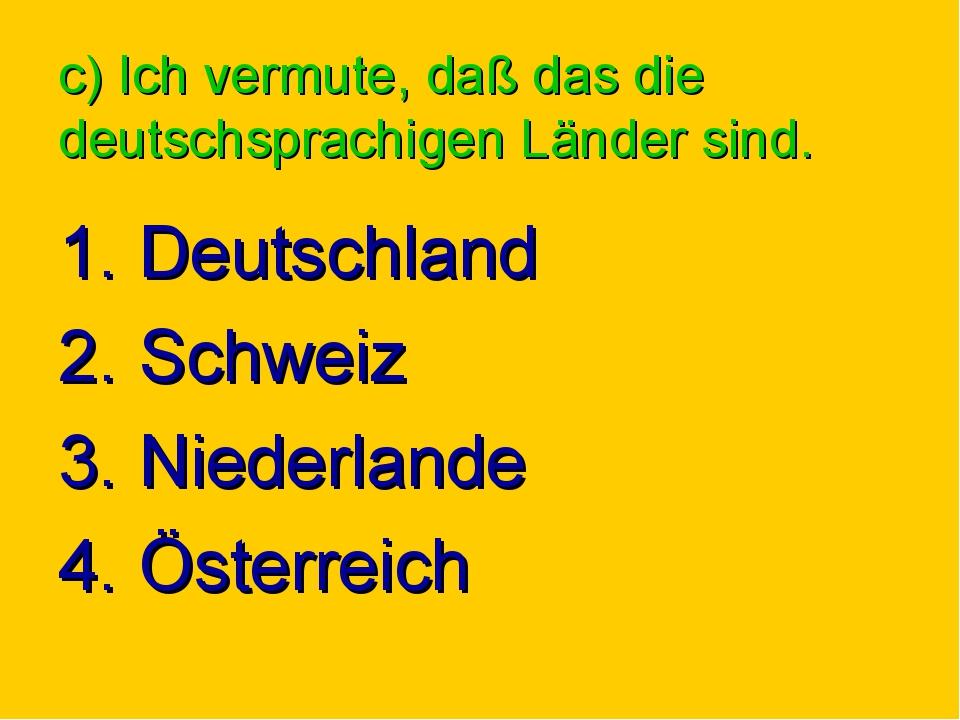c) Ich vermute, daß das die deutschsprachigen Länder sind. 1. Deutschland 2....