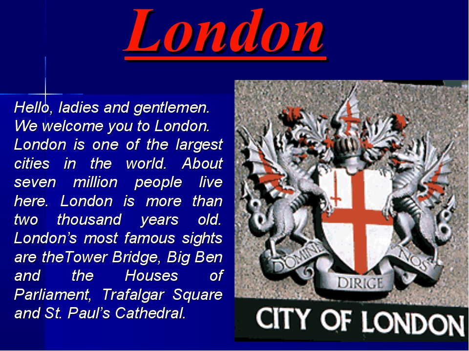 London Hello, ladies and gentlemen. We welcome you to London. London is one o...