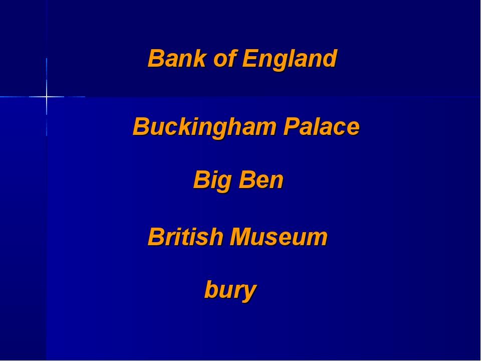 Bank of England Buckingham Palace Big Ben British Museum bury