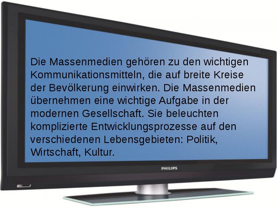 Die Massenmedien gehören zu den wichtigen Kommunikationsmitteln, die auf brei...