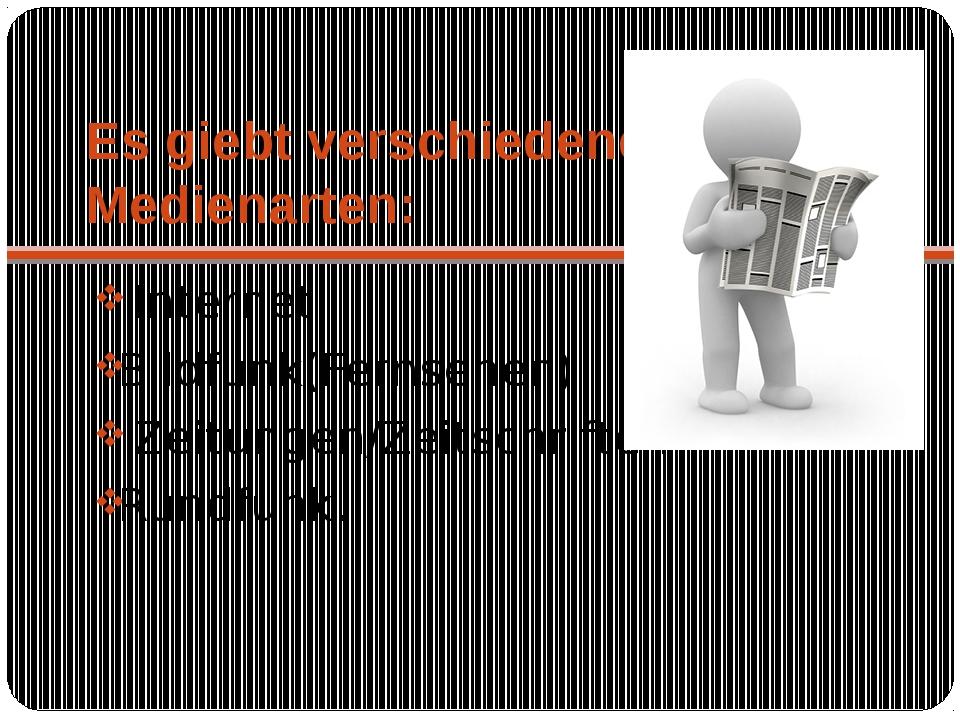 Es giebt verschiedene Medienarten: Internet Bildfunk(Fernsehen) Zeitungen/Zei...