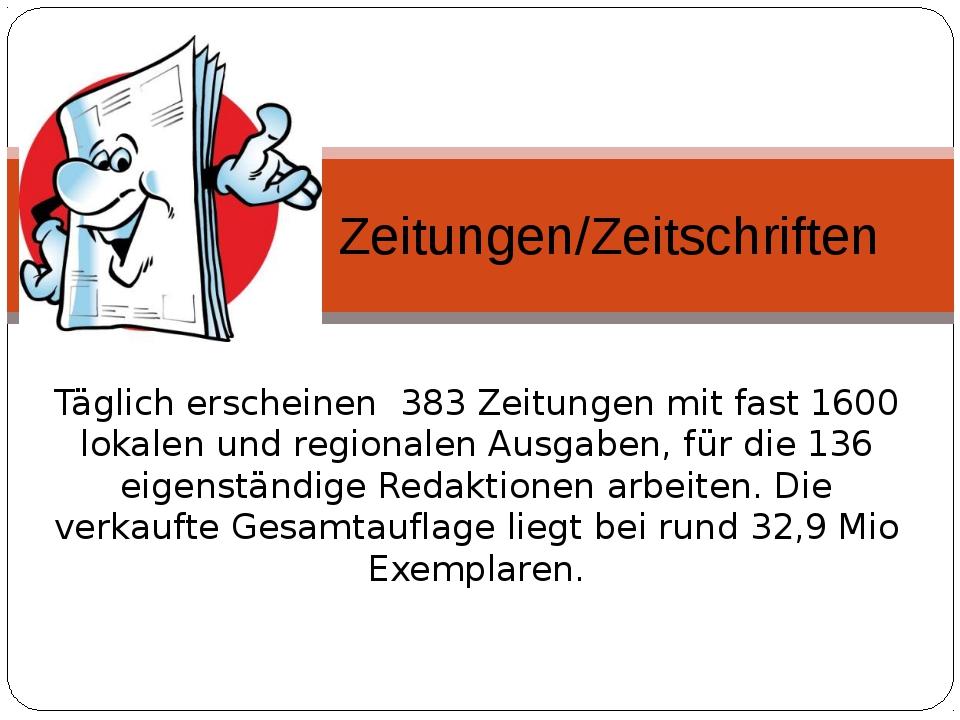 Täglich erscheinen 383 Zeitungen mit fast 1600 lokalen und regionalen Ausgabe...