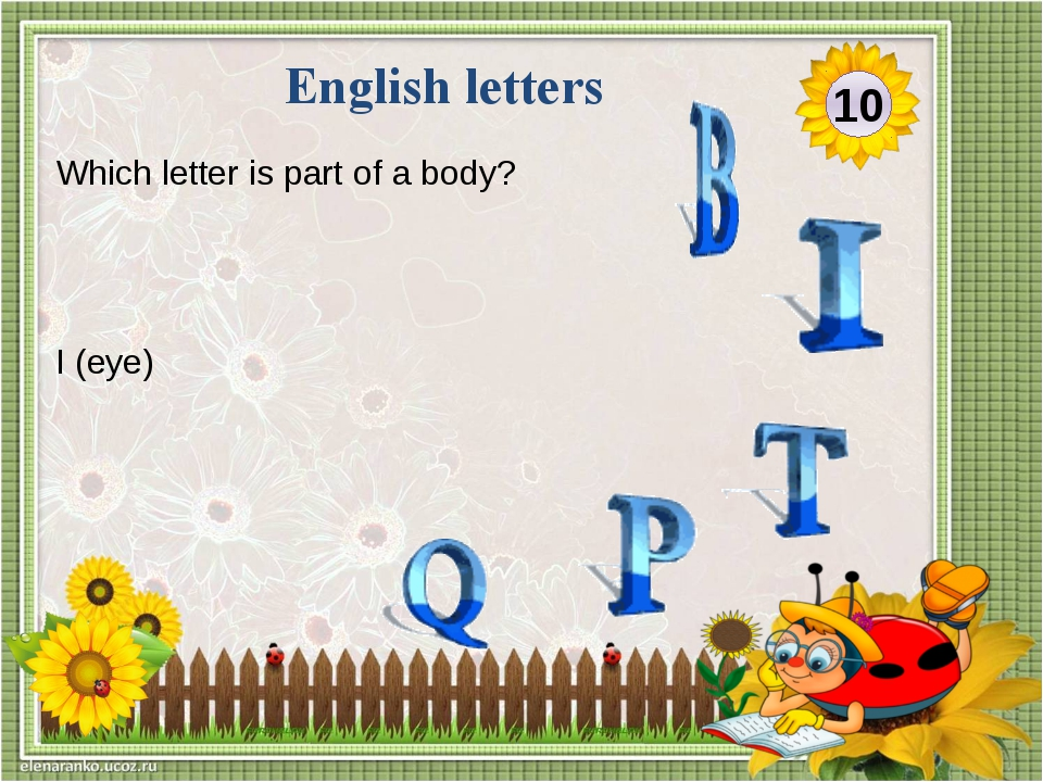 I (eye) Which letter is part of a body? 10 English letters