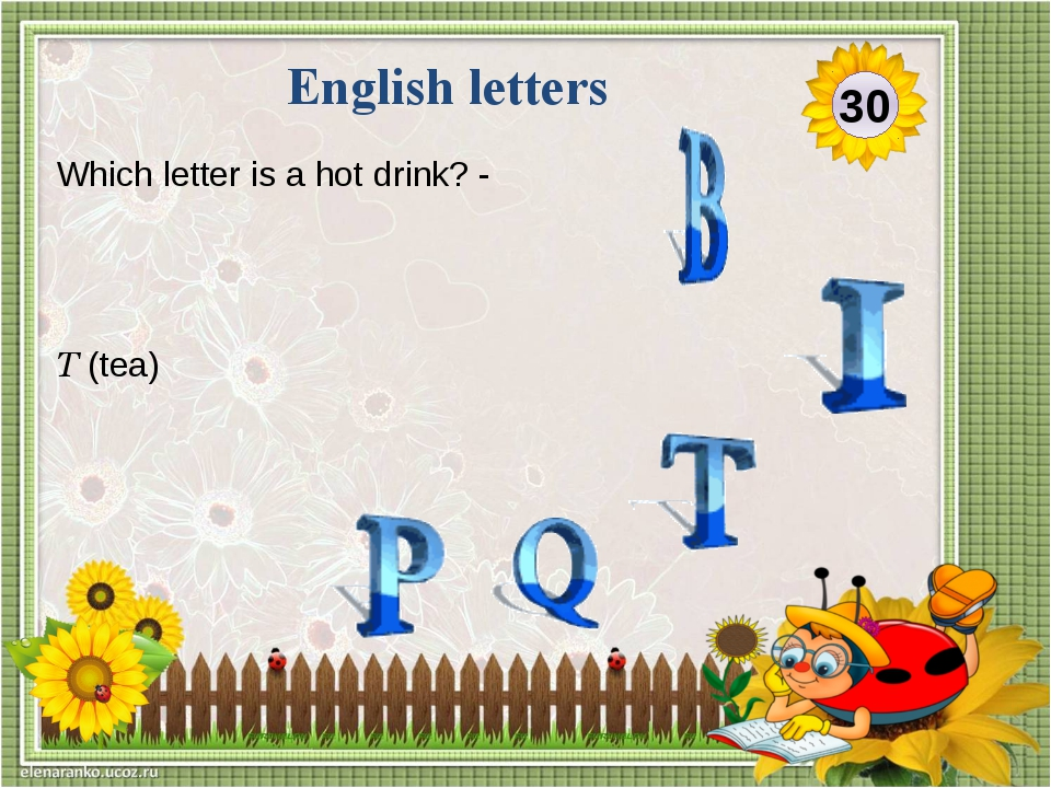'B 'sounds like an insect 'BEE' Which letter sounds like an insect? 40 Englis...