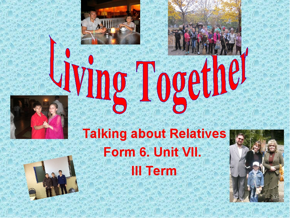 Talking about Relatives Form 6. Unit VII. III Term